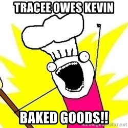 BAKE ALL OF THE THINGS! - Tracee owes Kevin Baked Goods!!