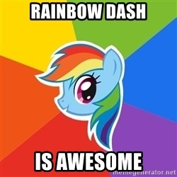 Rainbow Dash - Rainbow dash is awesome