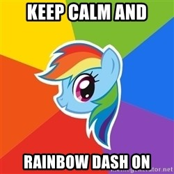 Rainbow Dash - keep calm and rainbow dash on