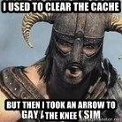 Skyrim Meme Generator - I used to clear the cache But then i took an arrow to the knee
