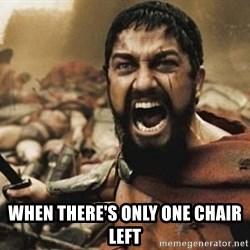 300 -  when there's only one chair left