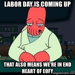 Sad Zoidberg - LAbor Day is coming up That also means we're in end heart of eofy