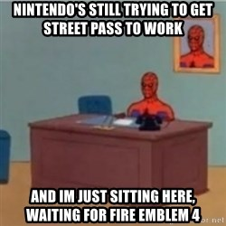 60s spiderman behind desk - nintendo's still trying to get street pass to work and im just sitting here, waiting for FIre Emblem 4
