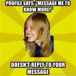 """Trologirl - Profile says: """"Message me to know more!"""" Doesn't reply to your message"""