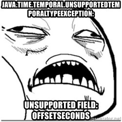 Sweet Jesus Face - java.time.temporal.UnsupportedTemporalTypeException:  Unsupported field: OffsetSeconds