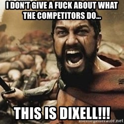 300 - I don't give a fuck about what the competitors do... THIS IS DIXELL!!!