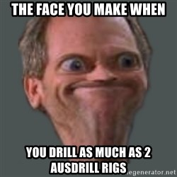 Housella ei suju - The face you make when you drill as much as 2 ausdrill rigs