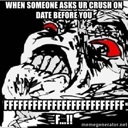 Omg Rage Face - When someone asks ur Crush on date before you FFFFFFFFFFFFFFFFFFFFFFFFFF...!!