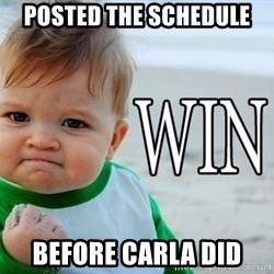 Win Baby - Posted the schedule Before Carla Did