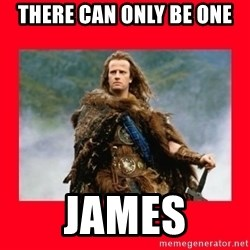 Highlander - There can only be one James