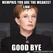 weakest link - Memphis you are the weakest link good bye