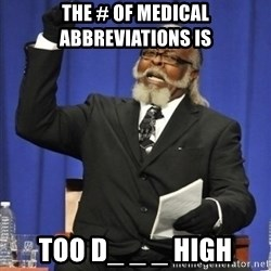 the rent is too damn highh - The # of Medical Abbreviations is Too D_ _ _ High