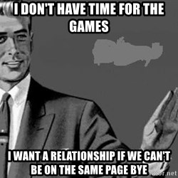 Correction Man  - I don't have time for the games I want a relationship if we can't be on the same page bye