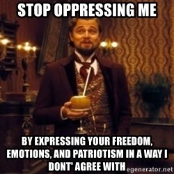 Django Unchained Attention - Stop Oppressing Me By Expressing your freedom, emotions, and patriotism in a way I dont' agree with