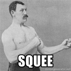 overly manly man -  Squee