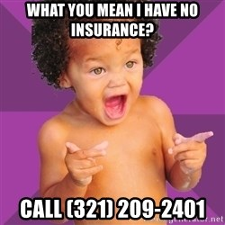 Baby $wag - WHAT YOU MEAN I HAVE NO INSURANCE? CALL (321) 209-2401