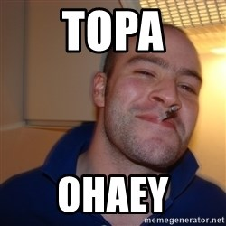 Good Guy Greg - TOPA OHAEY
