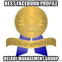 official seal of approval - Best Facebook Profile Delray Management Group