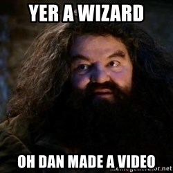 Yer A Wizard Harry Hagrid - yer a wizard oh dan made a video