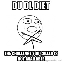 challenge denied - du dl diet The challenge you called is not available