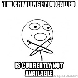 challenge denied - The challenge you called is currently not available