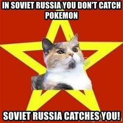 Lenin Cat Red - IN SOVIET RUSSIA YOU DON'T CATCH POKEMON SOVIET RUSSIA CATCHES YOU!