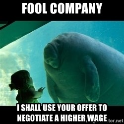 Overlord Manatee - Fool Company I shall use your offer to negotiate a higher wage