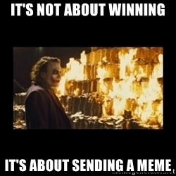 Joker's Message - IT'S NOT ABOUT WINNING IT'S ABOUT SENDING A MEME