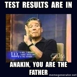 Maury Povich Father - test  results  are  in Anakin,  you  are  the  father