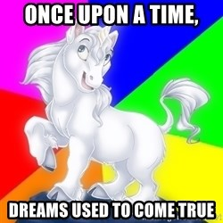 Gayy Unicorn - ONCE UPON A TIME, DREAMS USED TO COME TRUE