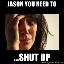 todays problem crying woman - jason you need to …shut up