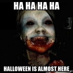 scary meme - ha ha ha ha halloween is almost here