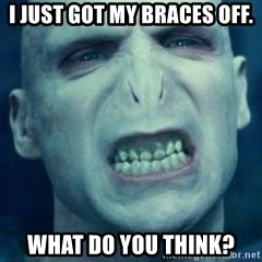 Angry Voldemort - I just got my braces off. What do you think?