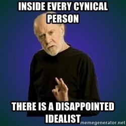 People are fucking stupid - INSIDE EVERY CYNICAL PERSON THERE IS A DISAPPOINTED IDEALIST