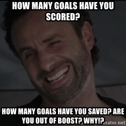 RICK THE WALKING DEAD - How many goals have you scored? How many goals have you saved? Are you out of boost? why!?