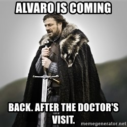 ned stark as the doctor - Alvaro is coming back. after the doctor's visit.