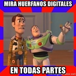 Everywhere - Mira Huerfanos Digitales EN TODAS PARTES