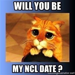 puss in boots eyes 2 - WILL YOU BE MY NCL DATE ?