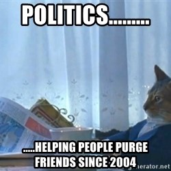 newspaper cat realization - Politics......... .....Helping people purge friends since 2004