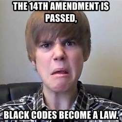 Justin Bieber 213 - The 14th amendment is passed,  Black Codes become a law.