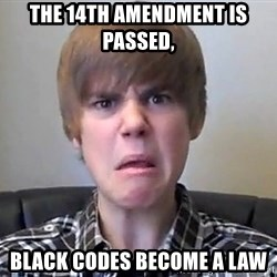 Justin Bieber 213 - The 14th amendment is passed,  Black Codes become a law