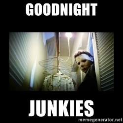 Michael Myers - Goodnight Junkies