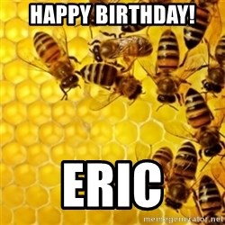 Honeybees - happy birthday! eric