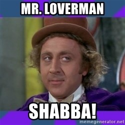 Sarcastic Wonka - mr. loverman shabba!