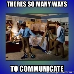There's so much more room - theres so many ways  to communicate