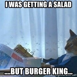 newspaper cat realization - I was getting a salad ....but burger king...