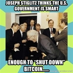 "reagan white house laughing - Joseph Stiglitz thinks the U.S. Government IS SMART ENOUGH TO ""Shut Down"" Bitcoin......"