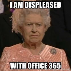 Queen Elizabeth Is Not Impressed  - I am displeased with Office 365