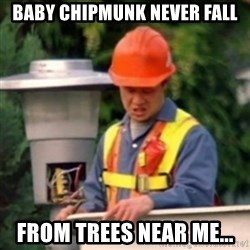 No One Ever Pays Me in Gum - Baby chipmunk never fall from trees near me...