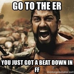 300 - Go to the ER you just got a beat down in FF